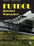 Futbol dawnej Warszawy Robert Gawkowski PDF)