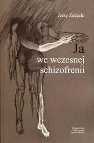 Ja we wczesnej schizofrenii - Jerzy Zadęcki