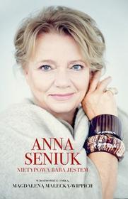 Znak Nietypowa baba jestem. Anna Seniuk - Anna Seniuk, Magdalena Małecka-Wippich