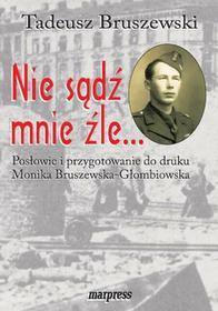 MARPRESS Nie sądź mnie źle... Tadeusz Bruszewski