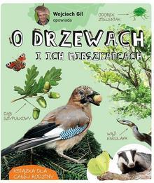 WOJCIECH GIL OPOWIADA O DRZEWACH I ICH MIESZKAŃCACH Wojciech Gil