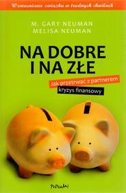 Gary M. Neuman; Melisa Neuman Na dobre i na złe Jak przetrwać z partnerem kryzys finansowy