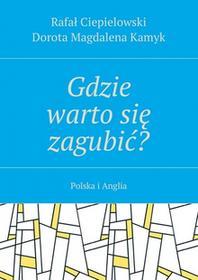 Ridero Gdzie warto się zagubić? Rafał Ciepielowski, Dorota Magdalena Kamyk