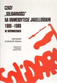 """Wydawnictwo Uniwersytetu Jagiellońskiego Czasy """"""""Solidarności"""""""" na Uniwersytecie Jagiellońskim 1980-1989 we wspomnieniach - Kobos Andrzej M."""