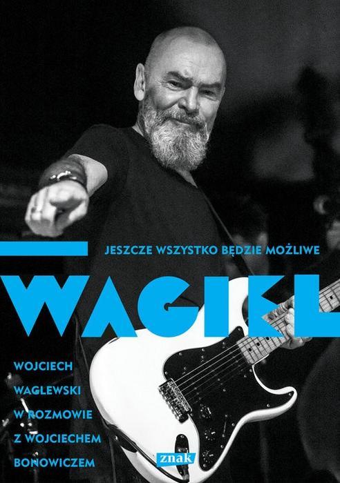 Znak Wagiel. Jeszcze wszystko będzie możliwe - Wojciech Waglewski, Wojciech Bonowicz