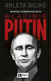 Władimir Putin, wywiad którego nie było - ARLETA BOJKE