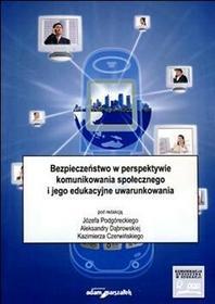 Podgórecki  Józef, Dąbrowska Aleksandra, Czerwińsk Bezpieczeństwo w perspektywie komunikowania społecznego i jego edukacyjne uwarunkowania - mamy na stanie, wyślemy natychmiast