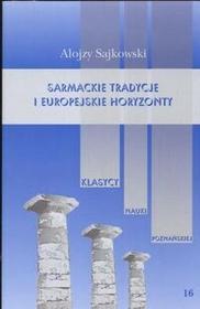 Poznańskie Towarzystwo Przyjaciół NaukSarmackie tradycje Europejskie horyzonty Sajkowski Alojzy