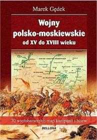 Bellona Wojny polsko-moskiewskie od XV do XVIII wieku - Marek Gędek