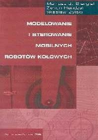 Giergiel Mariusz J., Hendzel Zenon, Żylski Wiesław Modelowanie i sterowanie mobilnych robotów kołowych / wysyłka w 24h