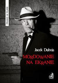 C.H. Beck Mordowanie na ekranie - Jacek Dubois