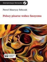 Sobczak Paweł Maurycy Polscy pisarze wobec faszyzmu / wysyłka w 24h
