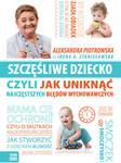 Aleksandra Piotrowska; Irena Stanisławska Szczęśliwe dziecko czyli jak uniknąć najczęstszych błędów wychowawczych e-book)