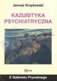 Kazuistyka Psychiatryczna - Janusz Krzyżowski