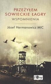 Promic Józef Hermanowicz Przeżyłem Sowieckie Łagry. Wspomnienia