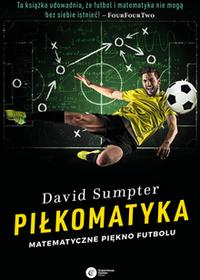 David Sumpter Piłkomatyka Matematyczne piękno futbolu