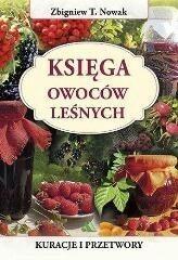 Wydawnictwo AA Zbigniew T. Nowak Księga owoców leśnych. Kuracje i przetwory