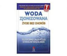 Wydawnictwa Woda zjonizowana - Życie bez chorób / Wiąckowski, Laucevicius 121