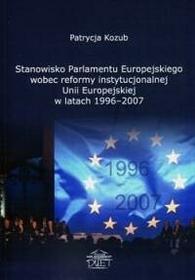 Kozub Patrycja Stanowisko parlamentu europejskiego wobec reformy instytucjonalnej unii europejskiej w latach 19962007 - mamy na stanie, wyślemy natychmiast