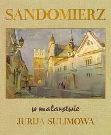 Wydawnictwo Diecezjalne Sandomierz Sandomierz w malarstwie Jurija Sulimowa - Sulimow Jurij