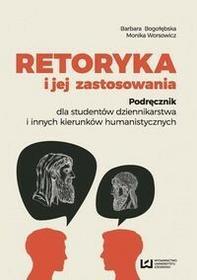 Retoryka i jej zastosowania - Barbara Bogołębska, Monika Worsowicz