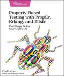 Fred Hebert Property-Based Testing with PropEr Erlang and Eliixir