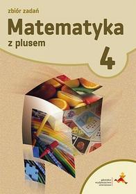 GWO Matematyka z plusem 4 Zbiór zadań. Klasa 4 Szkoła podstawowa Matematyka - Piotr Zarzycki, Krystyna Zarzycka