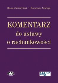ODDK Komentarz do ustawy o rachunkowości - Roman Seredyński, Katarzyna Szaruga
