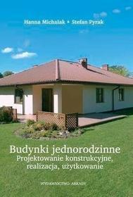 Budynki jednorodzinne. Projektowanie konstrukcyjne, realizacja, użytkowanie - Hanna Michalak, Stefan Pyrak