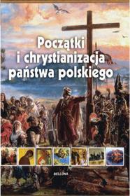 Bellona Początki i chrystianizacja państwa polskiego - Iwona Kienzler