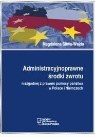 Śliwa-Wajda Magdalena Administracyjnoprawne środki zwrotu niezgodnej z prawem pomocy państwa w Polsce i Niemczech - mamy na stanie, wyślemy natychmiast