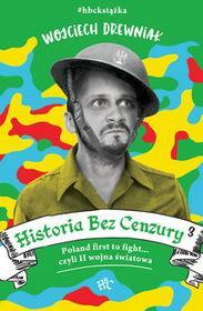 Historia bez cenzury 3. Poland first to fight... czyli II wojna światowa