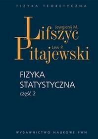 Wydawnictwo Naukowe PWNJewgienij. M. Lifszyc, Lew P. Pitajewski Fizyka statystyczna. Część 2