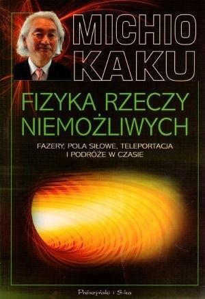 Prószyński Fizyka rzeczy niemożliwych - Michio Kaku