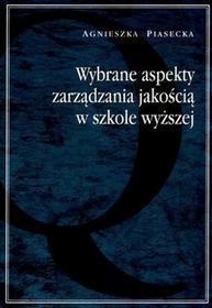 Wybrane aspekty zarządzania jakością w szkole wyższej Agnieszka Piasecka