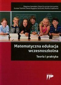 Wydawnictwo Pedagogiczne ZNP Matematyczna edukacja wczesnoszkolna Teoria i praktyka - Zbigniew Semadeni, Edyta Gruszczyk-Kolczyńska, Gustaw Treliński, BEATA BUGAJSKA-JASZCZOŁT, MO