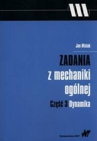 Wydawnictwo Naukowe PWN Zadania z mechaniki ogólnej Część 3 Dynamika - Jan Misiak