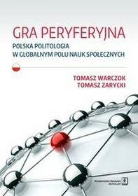 Wydawnictwo Naukowe Scholar Gra peryferyjna. Polska politologia w globalnym polu nauk społecznych - Tomasz Warczok