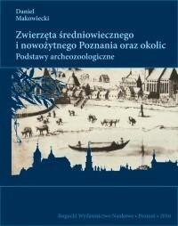 Makowiecki Daniel Zwierzęta średniowiecznego i nowożytnego Poznania oraz okolic. Podstawy archeozoologiczne - mamy na stanie, wyślemy natychmiast