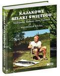 Biały Kruk Kajakowe szlaki Świętego - Waldemar Bzura. Jerzy Kruszelnicki