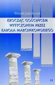 Poznańskie Towarzystwo Przyjaciół NaukKroczący gościńcem wytyczonym przez Karola Marcinkowskiego tom 11 - Jakóbczyk Witold