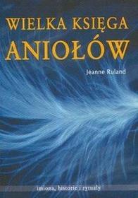 Wielka księga Aniołów - Ruland Jeanne