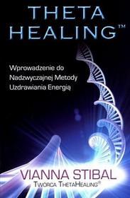 P&G EDITORS Vianna Stibal Theta Healing. Wprowadzenie do Nadzwyczajnej Metody Uzdrawiania Energią