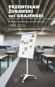 Ośrodek Myśli Politycznej Przemysław Żurawski vel Grajewski Polska polityka wschodnia 1989-2015