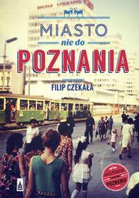 Poznańskie Miasto nie do Poznania - Filip Czekała