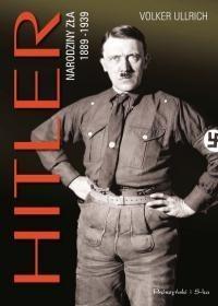 Prószyński Hitler. Narodziny zła 1889-1939 - Ulrich Volker