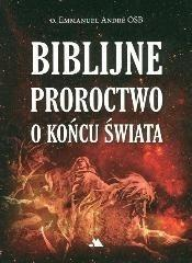 Wydawnictwo AA Emmanuel Andre OSB Biblijne proroctwo o końcu świata