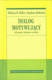 Wydawnictwo Uniwersytetu Jagiellońskiego Dialog motywujący - Miller William R., Stephen Rollnick
