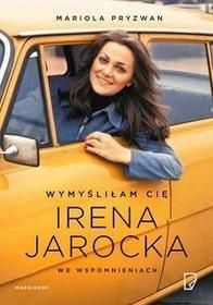Marginesy Wymyśliłam Cię. Irena Jarocka we wspomnieniach - Mariola Pryzwan