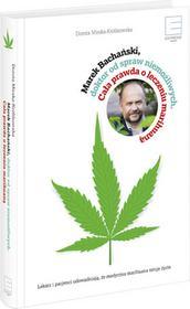 Edipresse Książki Marek Bachański, doktor od spraw niemożliwych. Cała prawda o leczeniu marihuaną - Marek Bachański, Dorota Mirska-Królikowska